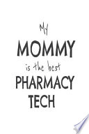 My Mommy Is the Best Pharmacy Tech