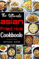 The Ultimate Asian FRIED RICE Cookbook