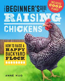 The Beginner's Guide to Raising Chickens