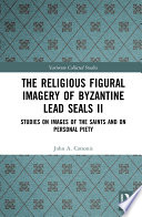 The Religious Figural Imagery of Byzantine Lead Seals II