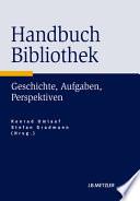 Handbuch Bibliothek  : Geschichte, Aufgaben, Perspektiven