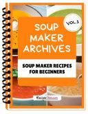 Soup Maker Machine Recipe Book Volume 1