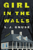 link to Girl in the walls : a novel in the TCC library catalog
