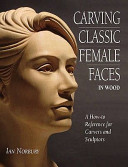Carving Classic Female Faces in Wood