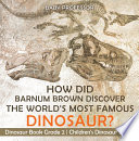 How Did Barnum Brown Discover The World's Most Famous Dinosaur? Dinosaur Book Grade 2 | Children's Dinosaur Books