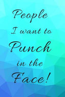 People I Want to Punch in the Face  Pretty Teal and Purple Blank Lined Gift Book