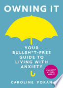 """""""Owning it: Your Bullsh*t-Free Guide to Living with Anxiety"""" by Caroline Foran"""