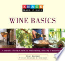 Knack Wine Basics  : A Complete Illustrated Guide to Understanding, Selecting & Enjoying Wine