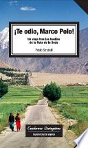 Te odio, Marco Polo. Un viaje tras las huellas de la Ruta de la Seda