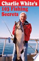 Charlie White s 103 Fishing Secrets