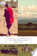 Savannas of Our Birth  : People, Wildlife, and Change in East Africa