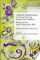 Authentic Relationships in Group Care for Infants and Toddlers - Resources for Infant Educarers (RIE) Principles Into Practice