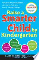 """Raise a Smarter Child by Kindergarten: Raise IQ by up to 30 points and turn on your child's smart genes"" by David Perlmutter, M.D., Carol Colman"