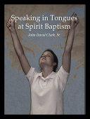 Speaking in Tongues at Spirit Baptism
