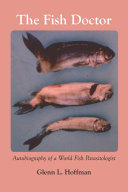 The Fish Doctor: Autobiography of a World Fish Parasitologist