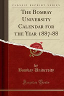 The Bombay University Calendar For The Year 1887 88 Classic Reprint