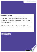 Aerobic Exercise on Health Related Physical Fitness Component on Sedentary Male Workers