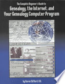 The Complete Beginner s Guide to Genealogy  the Internet  and Your Genealogy Computer Program