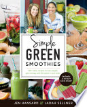 """Simple Green Smoothies: 100+ Tasty Recipes to Lose Weight, Gain Energy, and Feel Great in Your Body"" by Jen Hansard, Jadah Sellner"