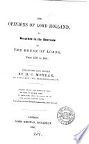 The opinions of lord Holland  as recorded in the journals of the House of lords from 1797 to 1841  collected and ed  by D C  Moylan