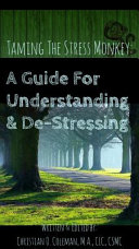 Taming the Stress Monkey  a Guide for Understanding and De Stressing