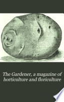 The Gardener  a Magazine of Horticulture and Floriculture Book
