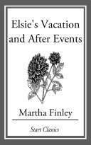 Elsie's Vacation and After Events [Pdf/ePub] eBook