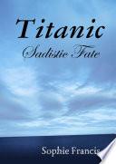 Titanic  Sadistic Fate