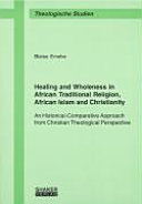 Healing and Wholeness in African Traditional Religion, African Islam and Christianity