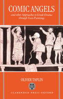 Comic Angels and Other Approaches to Greek Drama through Vase-Paintings