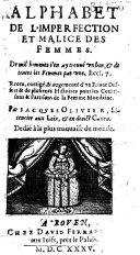 Alphabet de l'imperfection et malice des femmes, receu (sic), corrigé, & augementé (sic) d'vn Friant Dessert... par Iacques Olivier...