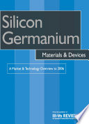 Silicon Germanium Materials and Devices   A Market and Technology Overview to 2006 Book