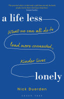 Life Less Lonely, A: What We Can All Do to Lead More Connected, Kinder Lives
