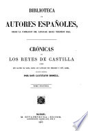 Cronicas de los reyes de Castilla desde Don Alfonso el Sabio, hasta los catolicos Don Fernando e Dona Isabel coleccion ordenada por don Cayetano Rosell