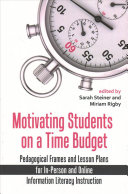 link to Motivating students on a time budget : pedagogical frames and lesson plans for in-person and online information literacy instruction in the TCC library catalog