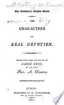 The Characters of Real Devotion  Translated from the French of L Abb   Grou  by the Late Rev  A  Clinton Book PDF