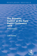 The Supreme Control at the Paris Peace Conference 1919 (Routledge Revivals)