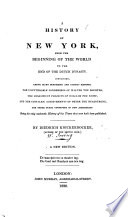 A History of New York  from the beginning of the world to the end of the Dutch Dynasty  Containing     many suprising and curious matters     Second edition  with alterations  By Diedrich Knickerbocker