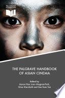 """The Palgrave Handbook of Asian Cinema"" by Aaron Han Joon Magnan-Park, Gina Marchetti, See Kam Tan"