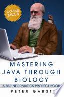 Mastering Java through Biology  : A Bioinformatics Project Book