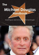 The Michael Douglas Handbook - Everything You Need to Know about Michael Douglas
