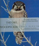 The Owl and the Woodpecker: Encounters with North America's Most ...