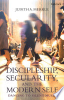 Discipleship Secularity And The Modern Self