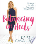Balancing in Heels  : My Journey to Health, Happiness, and Making It all Work