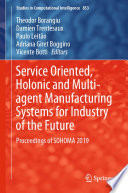 Service Oriented, Holonic and Multi-agent Manufacturing Systems for Industry of the Future
