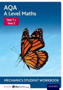 AQA a Level Maths: Year 1 + Year 2 Mechanics Student Workbook