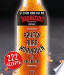 Steven Raichlens Barbecue Bible: Saucen, Rubs, Marinaden & Grillbutter  : 222 Rezepte