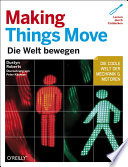 Making Things Move  : die Welt bewegen ; die coole Welt der Mechanik & Motoren