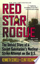 """""""Red Star Rogue: The Untold Story of a Soviet Sumbarine's Nuclear Strike Attempt on the U.S."""" by Kenneth Sewell, Clint Richmond"""
