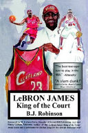 LeBron James, King of the Court